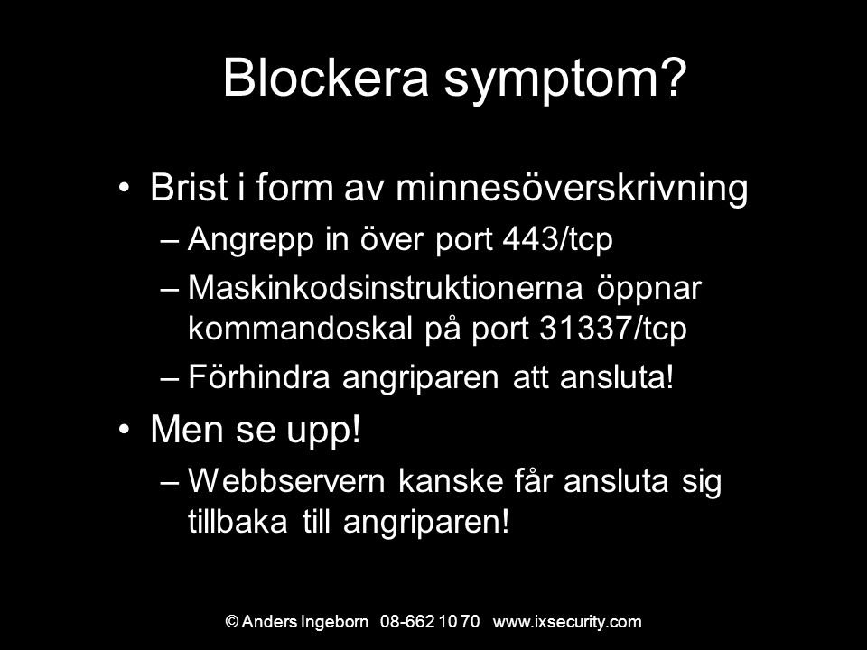 © Anders Ingeborn 08-662 10 70 www.ixsecurity.com Blockera symptom.