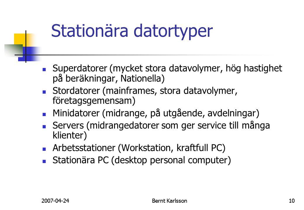2007-04-24Bernt Karlsson102007-04-24Bernt Karlsson10 Stationära datortyper Superdatorer (mycket stora datavolymer, hög hastighet på beräkningar, Natio