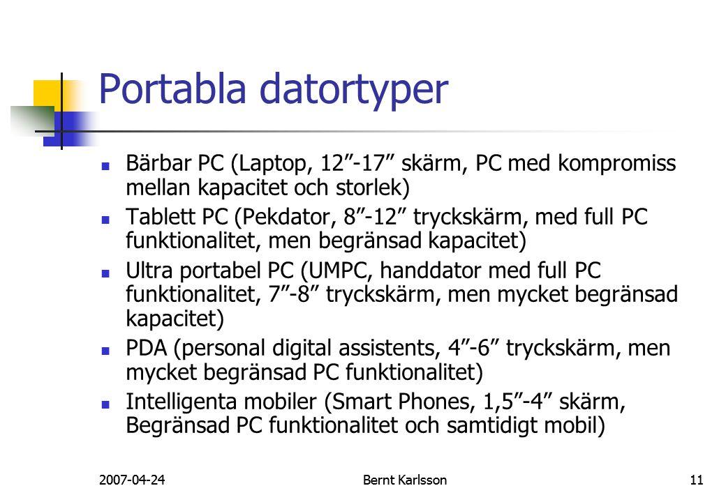 """2007-04-24Bernt Karlsson11 Portabla datortyper Bärbar PC (Laptop, 12""""-17"""" skärm, PC med kompromiss mellan kapacitet och storlek) Tablett PC (Pekdator,"""