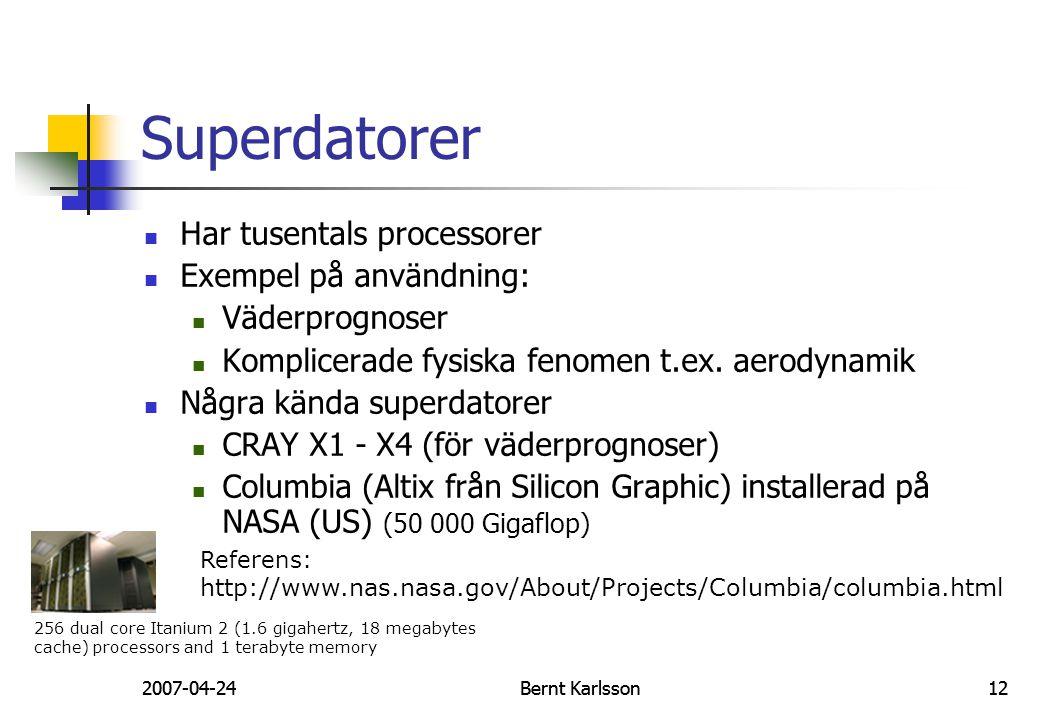 2007-04-24Bernt Karlsson122007-04-24Bernt Karlsson12 Superdatorer Har tusentals processorer Exempel på användning: Väderprognoser Komplicerade fysiska