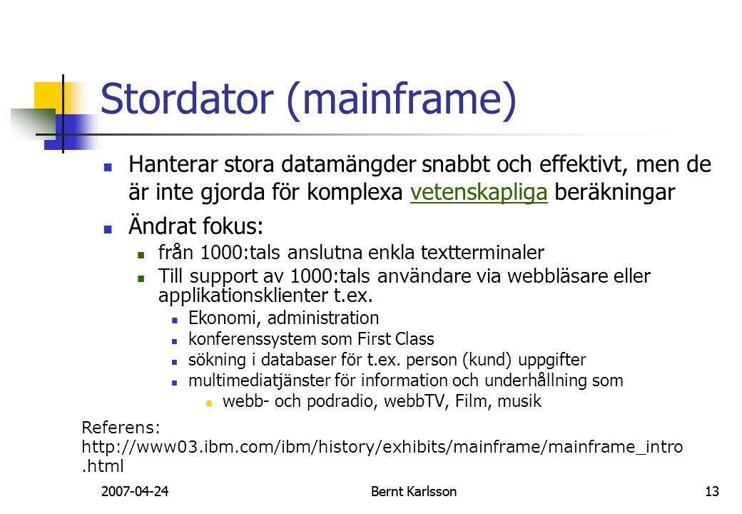 2007-04-24Bernt Karlsson132007-04-24Bernt Karlsson13 Stordator (mainframe) Hanterar stora datamängder snabbt och effektivt, men de är inte gjorda för