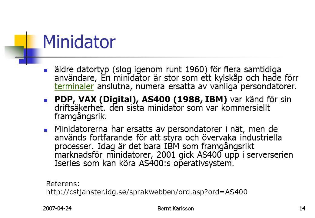 2007-04-24Bernt Karlsson142007-04-24Bernt Karlsson14 Minidator äldre datortyp (slog igenom runt 1960) för flera samtidiga användare, En minidator är s
