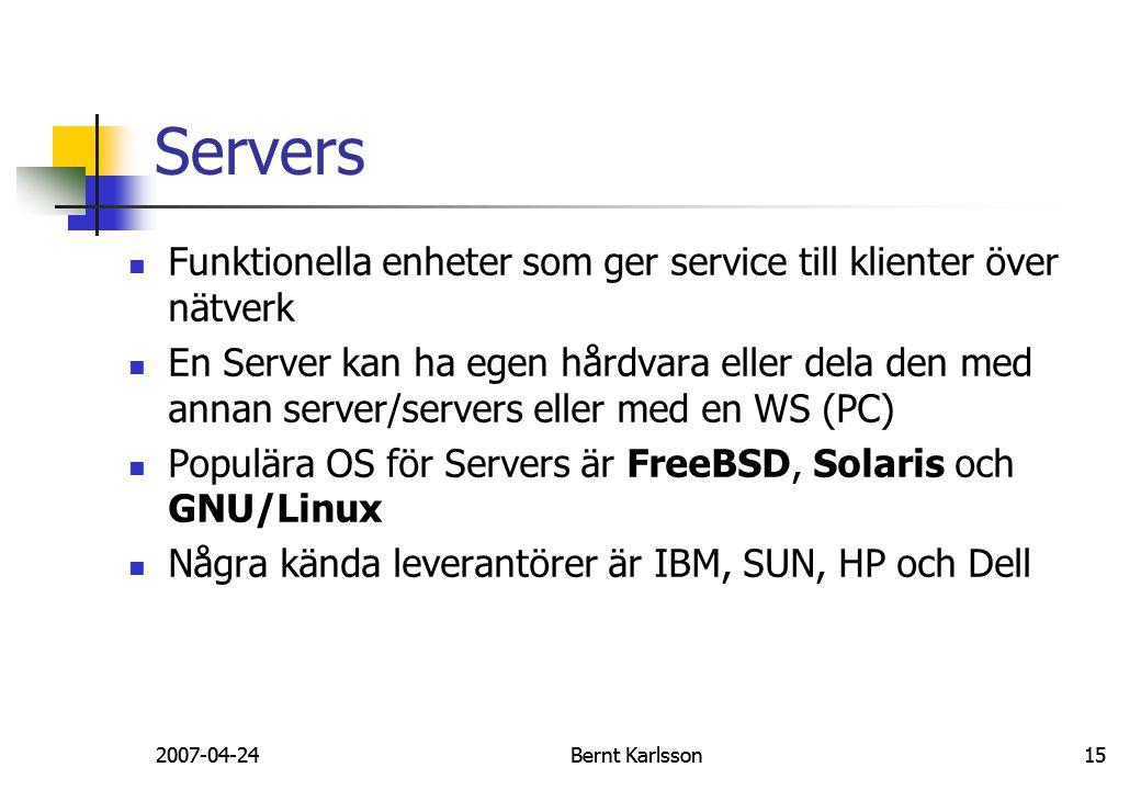 2007-04-24Bernt Karlsson15 Servers Funktionella enheter som ger service till klienter över nätverk En Server kan ha egen hårdvara eller dela den med a