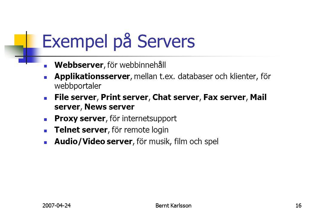 2007-04-24Bernt Karlsson16 Exempel på Servers Webbserver, för webbinnehåll Applikationsserver, mellan t.ex. databaser och klienter, för webbportaler F