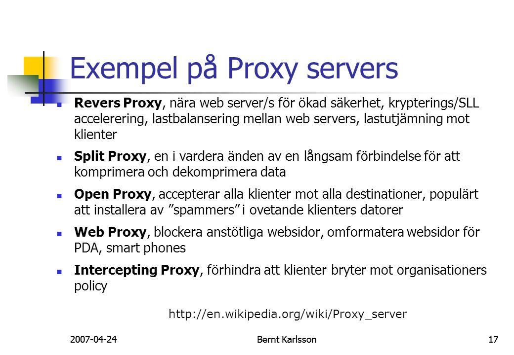 2007-04-24Bernt Karlsson17 Exempel på Proxy servers Revers Proxy, nära web server/s för ökad säkerhet, krypterings/SLL accelerering, lastbalansering m