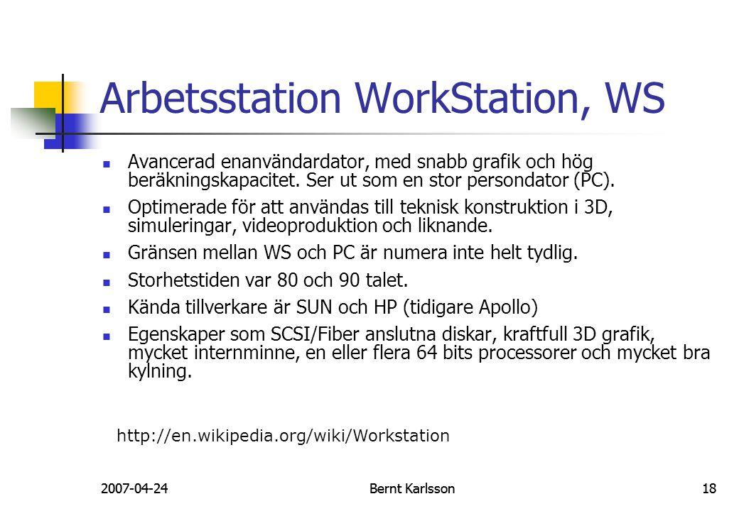 2007-04-24Bernt Karlsson182007-04-24Bernt Karlsson18 Arbetsstation WorkStation, WS Avancerad enanvändardator, med snabb grafik och hög beräkningskapac