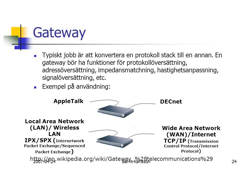 2007-04-24Bernt Karlsson24 Gateway Typiskt jobb är att konvertera en protokoll stack till en annan. En gateway bör ha funktioner för protokollöversätt