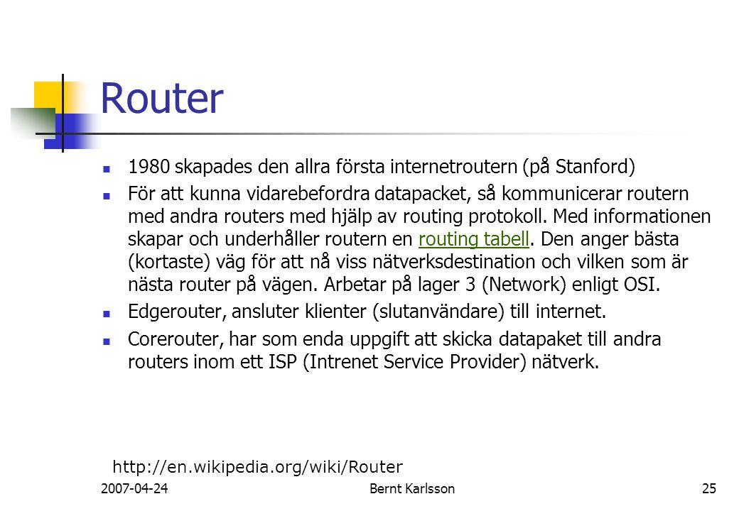2007-04-24Bernt Karlsson25 Router 1980 skapades den allra första internetroutern (på Stanford) För att kunna vidarebefordra datapacket, så kommunicera