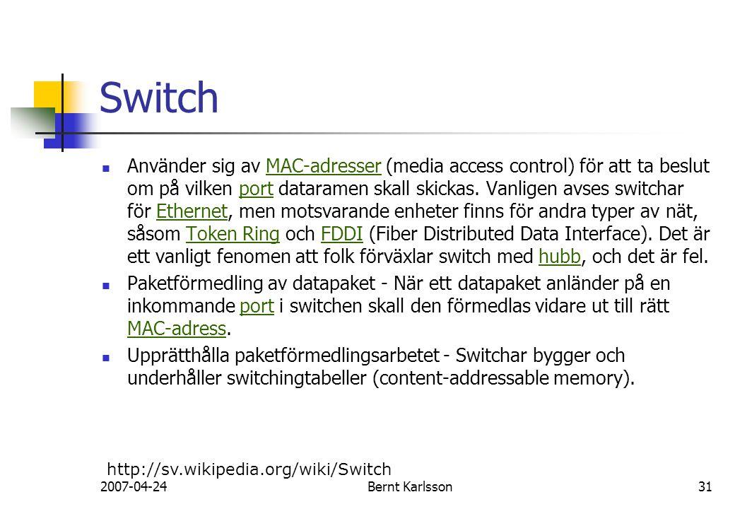 2007-04-24Bernt Karlsson31 Switch Använder sig av MAC-adresser (media access control) för att ta beslut om på vilken port dataramen skall skickas. Van
