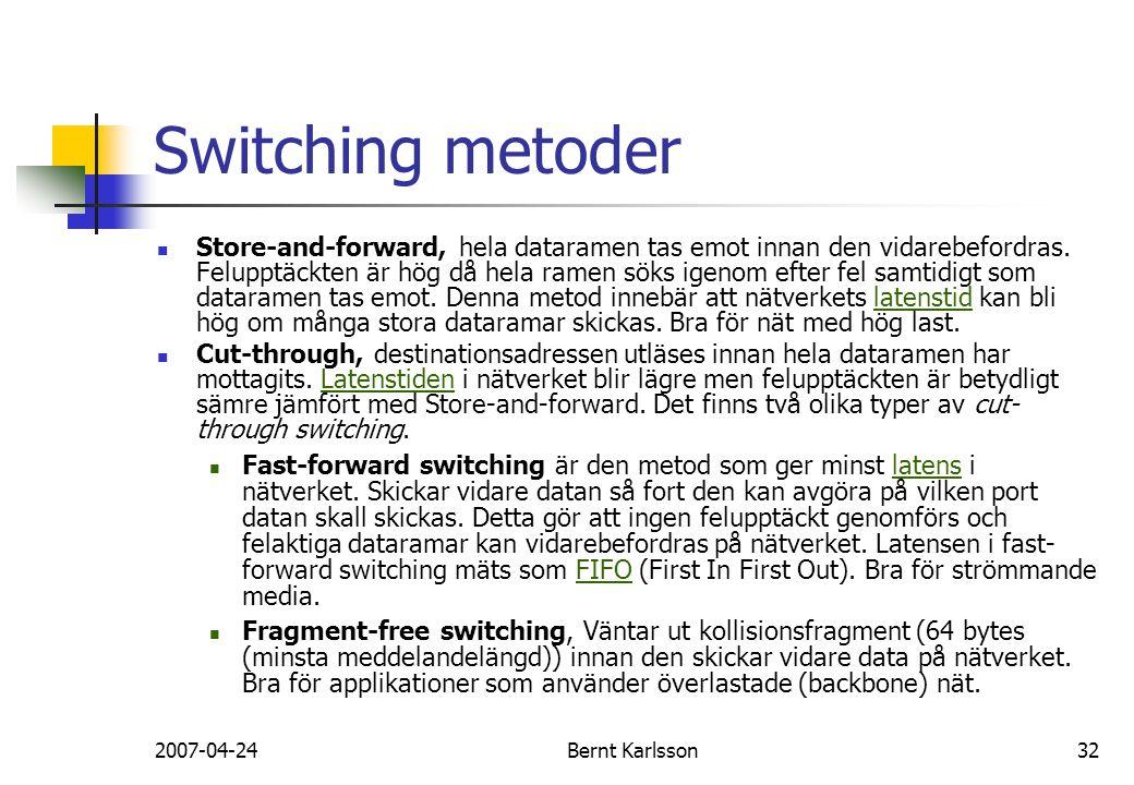 2007-04-24Bernt Karlsson32 Switching metoder Store-and-forward, hela dataramen tas emot innan den vidarebefordras. Felupptäckten är hög då hela ramen