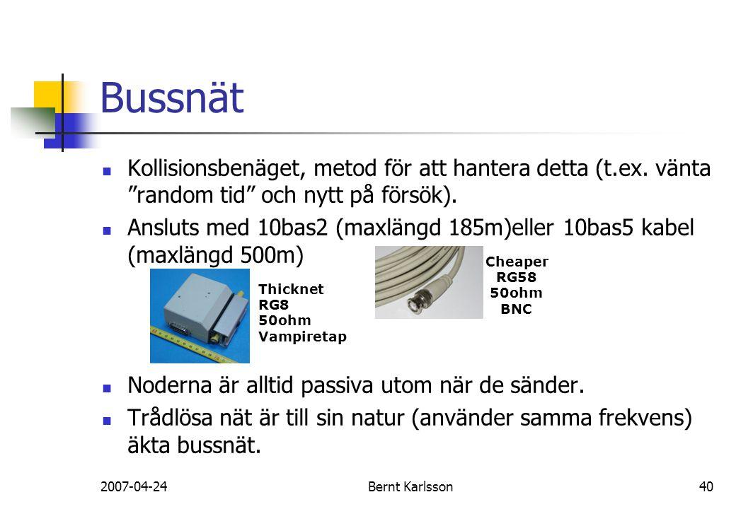 """2007-04-24Bernt Karlsson40 Bussnät Kollisionsbenäget, metod för att hantera detta (t.ex. vänta """"random tid"""" och nytt på försök). Ansluts med 10bas2 (m"""
