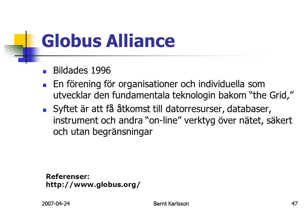 2007-04-24Bernt Karlsson47 Globus Alliance Bildades 1996 En förening för organisationer och individuella som utvecklar den fundamentala teknologin bak