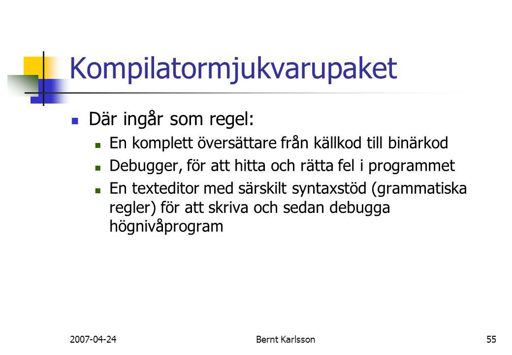 2007-04-24Bernt Karlsson55 Kompilatormjukvarupaket Där ingår som regel: En komplett översättare från källkod till binärkod Debugger, för att hitta och