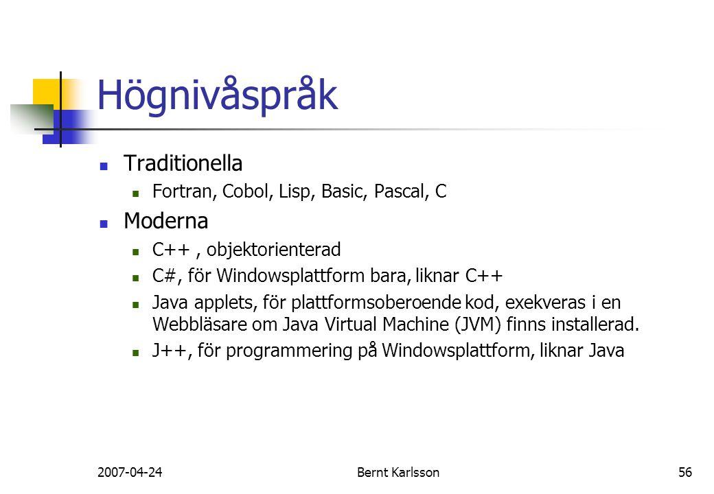 2007-04-24Bernt Karlsson56 Högnivåspråk Traditionella Fortran, Cobol, Lisp, Basic, Pascal, C Moderna C++, objektorienterad C#, för Windowsplattform ba