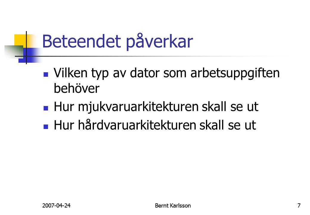 2007-04-24Bernt Karlsson72007-04-24Bernt Karlsson7 Beteendet påverkar Vilken typ av dator som arbetsuppgiften behöver Hur mjukvaruarkitekturen skall s
