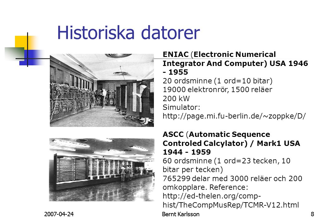 2007-04-24Bernt Karlsson82007-04-24Bernt Karlsson8 Historiska datorer ENIAC (Electronic Numerical Integrator And Computer) USA 1946 - 1955 20 ordsminn