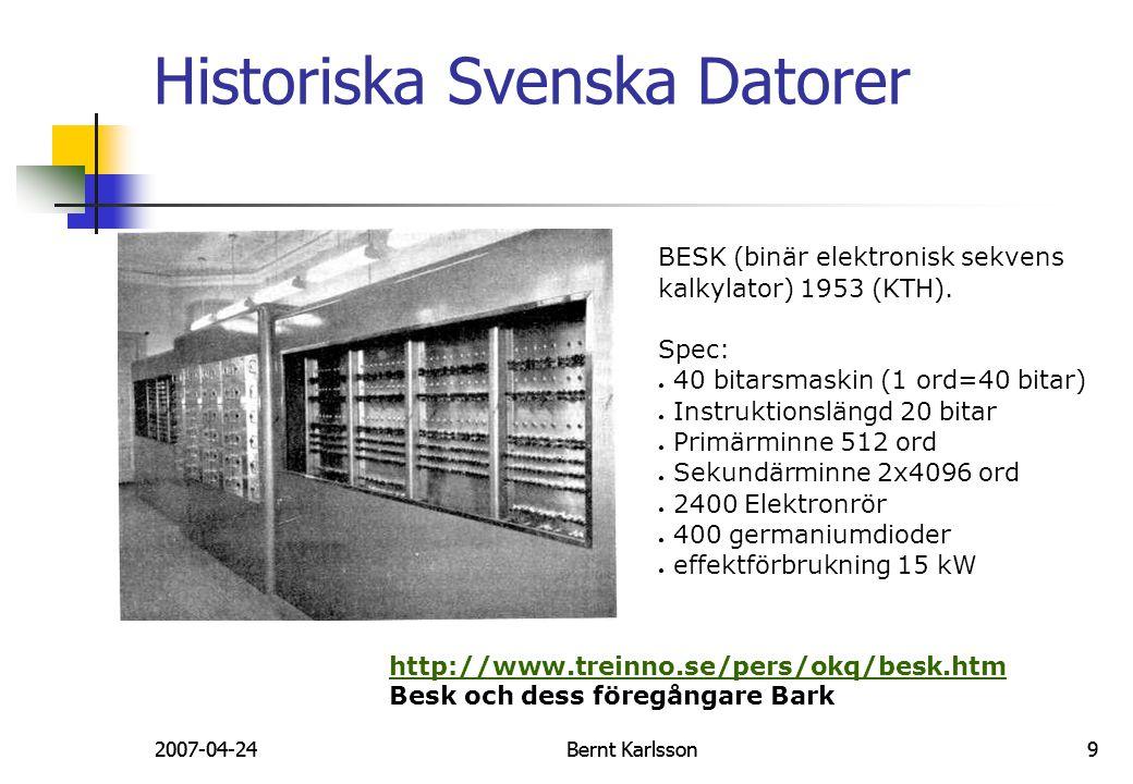 2007-04-24Bernt Karlsson92007-04-24Bernt Karlsson9 BESK (binär elektronisk sekvens kalkylator) 1953 (KTH). Spec: ● 40 bitarsmaskin (1 ord=40 bitar) ●