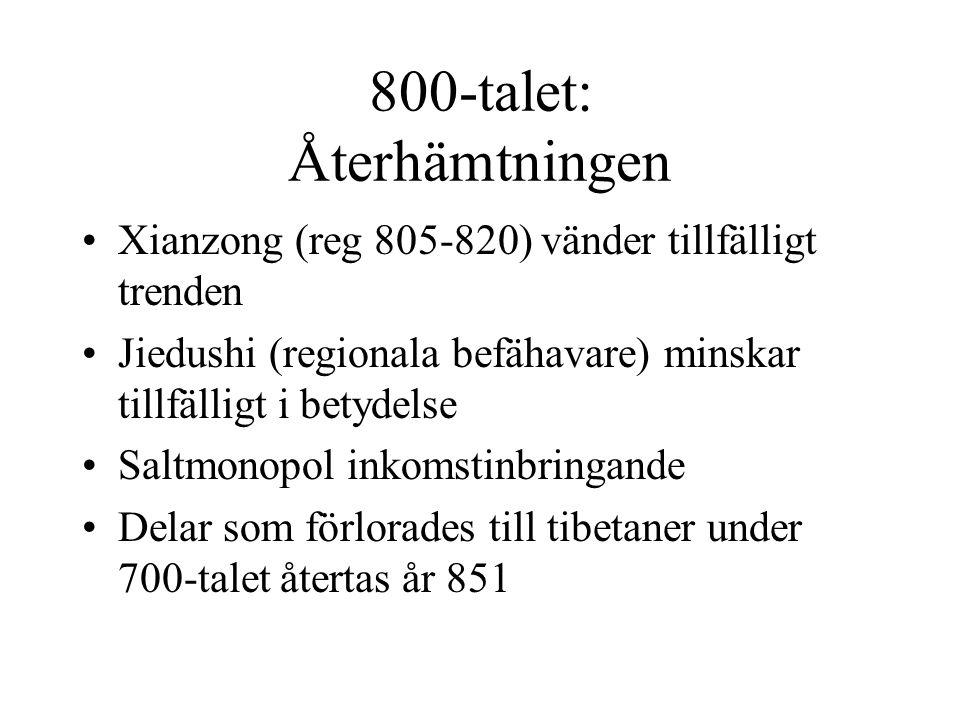 800-talet: Återhämtningen Xianzong (reg 805-820) vänder tillfälligt trenden Jiedushi (regionala befähavare) minskar tillfälligt i betydelse Saltmonopol inkomstinbringande Delar som förlorades till tibetaner under 700-talet återtas år 851