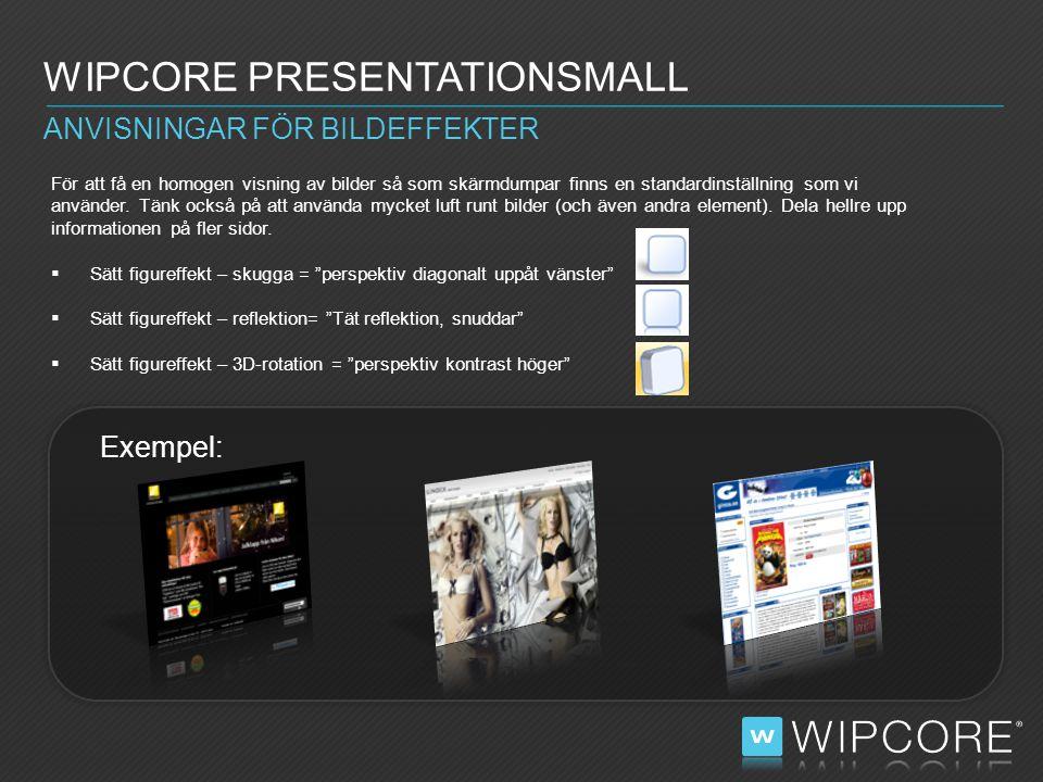 WIPCORE PRESENTATIONSMALL För att få en homogen visning av bilder så som skärmdumpar finns en standardinställning som vi använder.