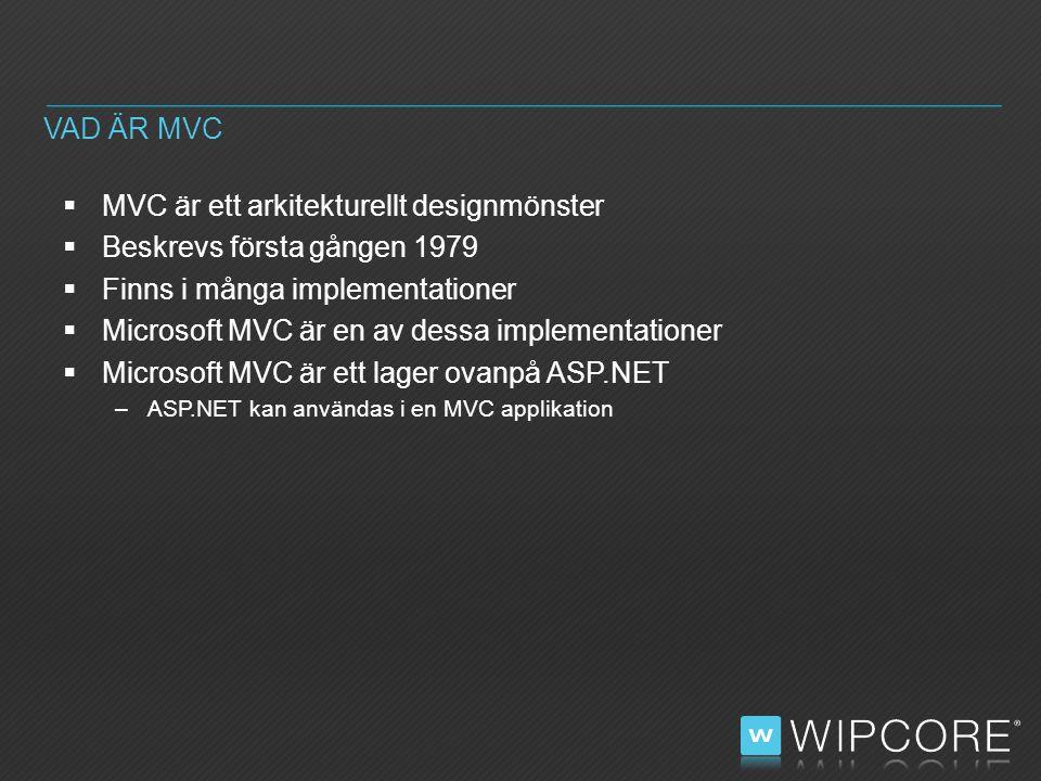  MVC är ett arkitekturellt designmönster  Beskrevs första gången 1979  Finns i många implementationer  Microsoft MVC är en av dessa implementationer  Microsoft MVC är ett lager ovanpå ASP.NET –ASP.NET kan användas i en MVC applikation VAD ÄR MVC