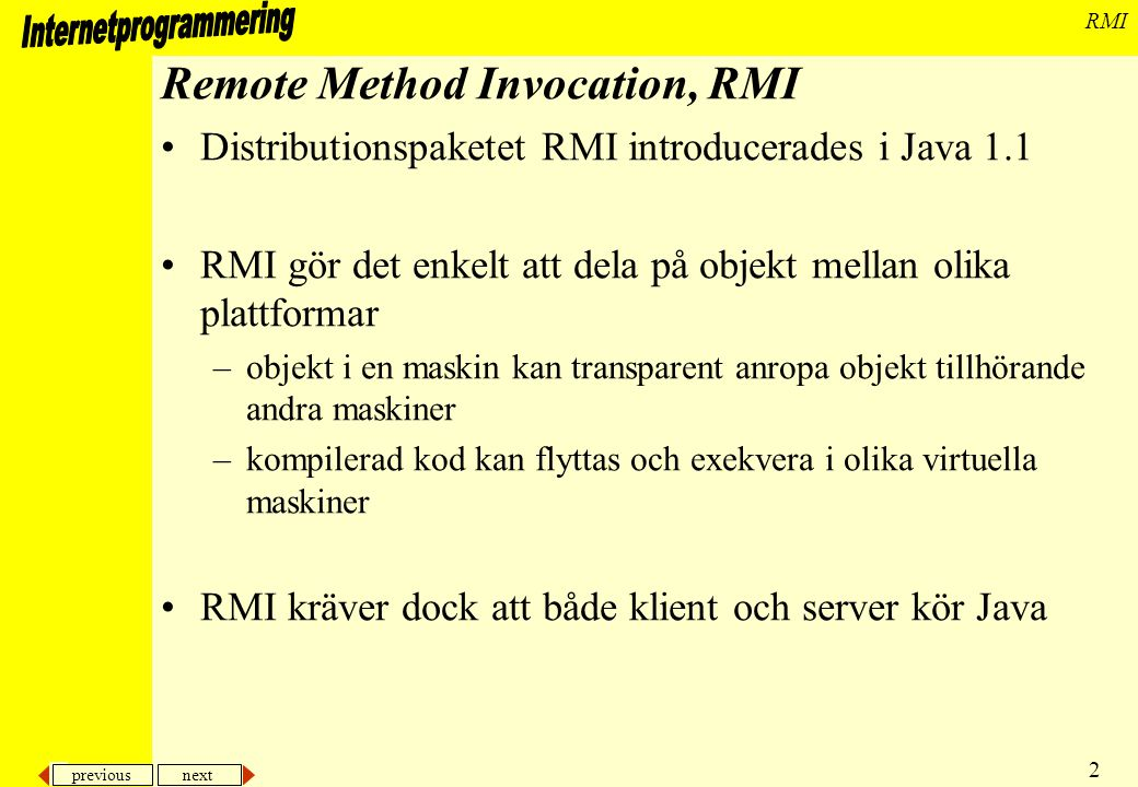 previous next 3 RMI Vad behöver göras för att distribuera objekt.