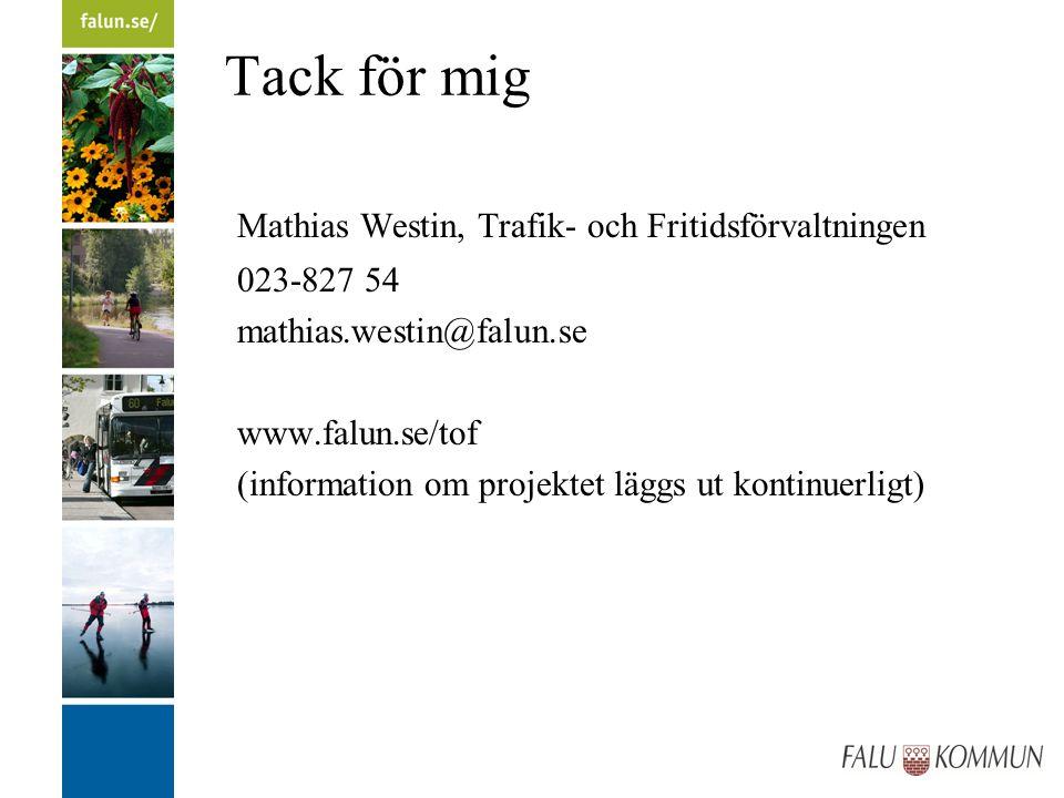 Tack för mig Mathias Westin, Trafik- och Fritidsförvaltningen 023-827 54 mathias.westin@falun.se www.falun.se/tof (information om projektet läggs ut kontinuerligt)