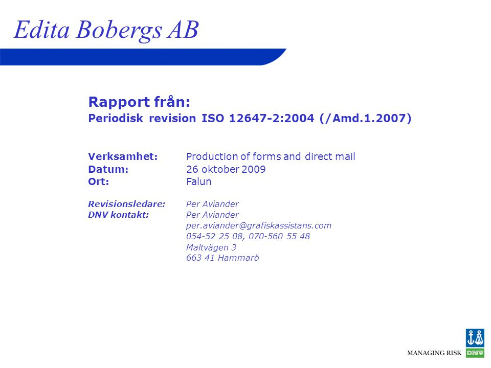 Rapport från: Periodisk revision ISO 12647-2:2004 (/Amd.1.2007) Verksamhet:Production of forms and direct mail Datum:26 oktober 2009 Ort:Falun Revisio