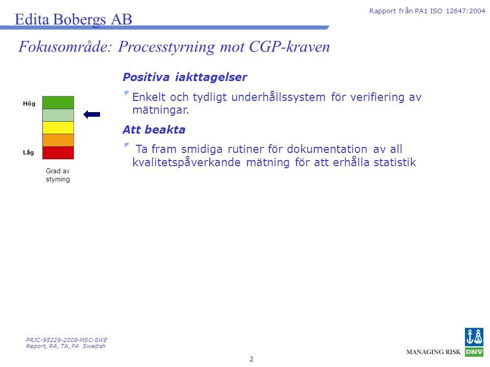 2 Hög Låg Grad av styrning Edita Bobergs AB Rapport från PA1 ISO 12647:2004 Fokusområde: Processtyrning mot CGP-kraven Positiva iakttagelser Enkelt oc