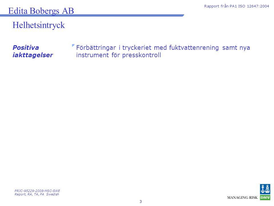 3 Positiva iakttagelser Förbättringar i tryckeriet med fuktvattenrening samt nya instrument för presskontroll Edita Bobergs AB Rapport från PA1 ISO 12