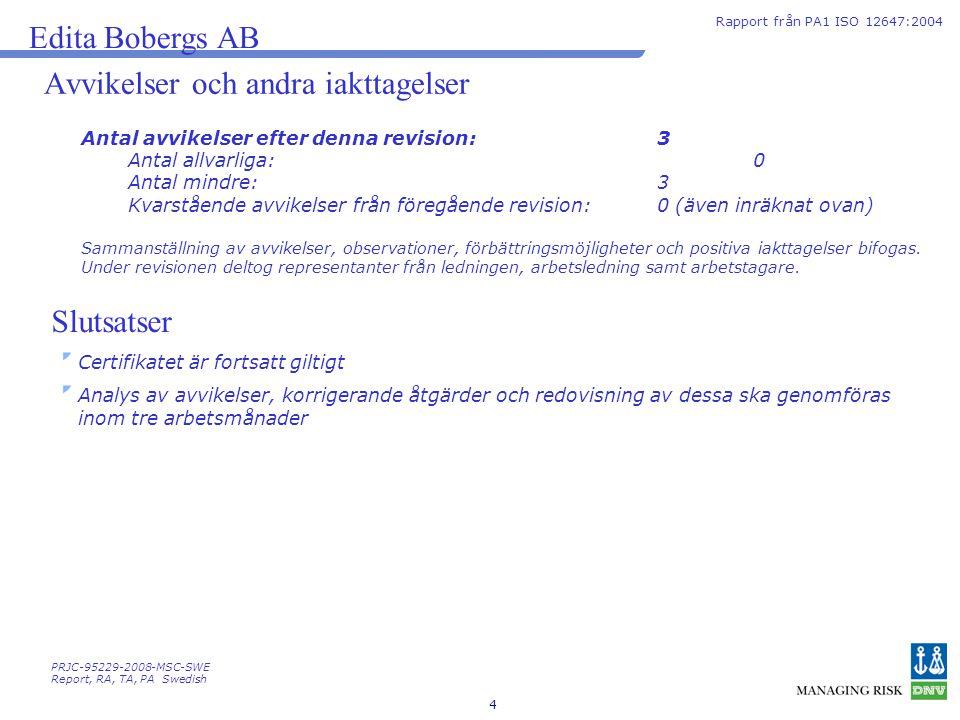 4 Avvikelser och andra iakttagelser Rapport från PA1 ISO 12647:2004 Edita Bobergs AB Antal avvikelser efter denna revision: 3 Antal allvarliga:0 Antal
