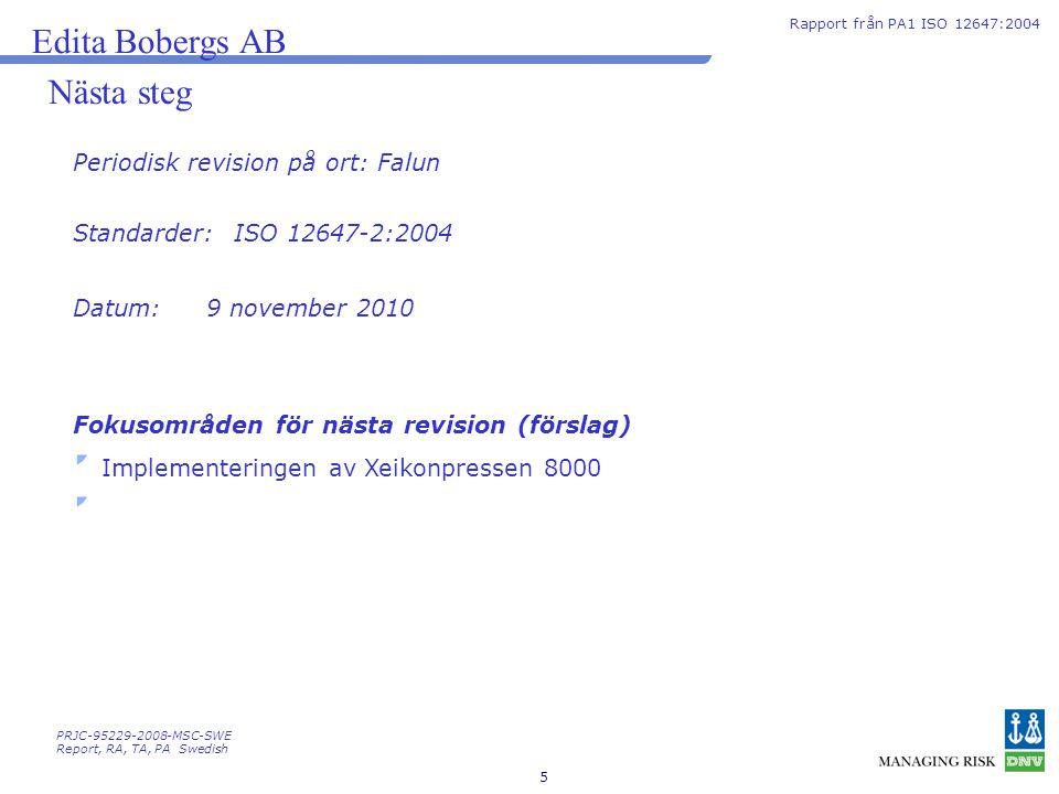 5 Nästa steg Periodisk revision på ort: Falun Edita Bobergs AB Rapport från PA1 ISO 12647:2004 PRJC-95229-2008-MSC-SWE Report, RA, TA, PA Swedish Foku