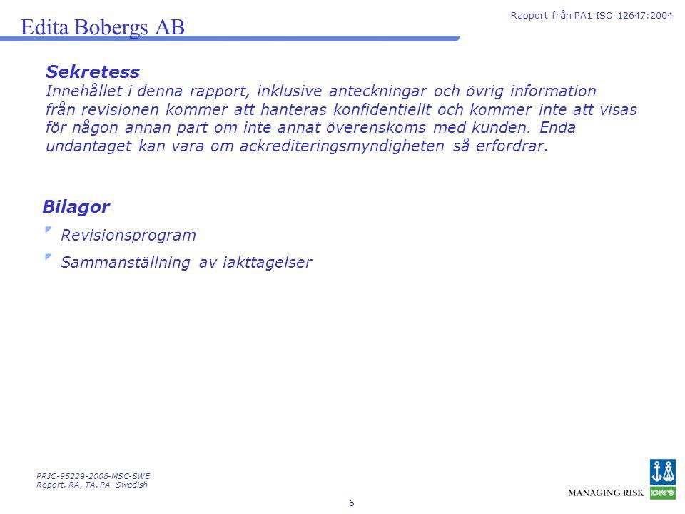 6 Edita Bobergs AB Rapport från PA1 ISO 12647:2004 Sekretess Innehållet i denna rapport, inklusive anteckningar och övrig information från revisionen