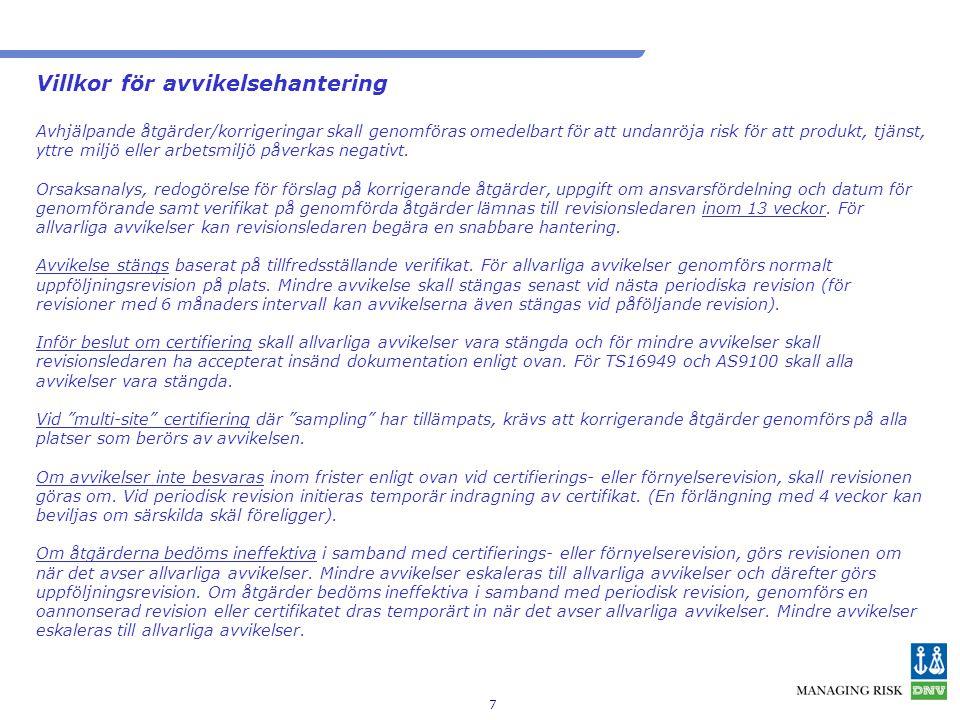 7 Villkor för avvikelsehantering Avhjälpande åtgärder/korrigeringar skall genomföras omedelbart för att undanröja risk för att produkt, tjänst, yttre