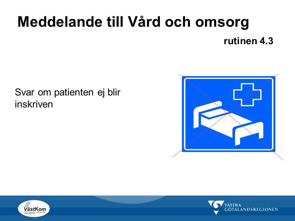 Meddelande till Vård och omsorg rutinen 4.3 Svar om patienten ej blir inskriven