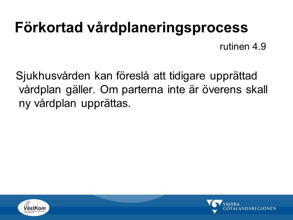 Förkortad vårdplaneringsprocess rutinen 4.9 Sjukhusvården kan föreslå att tidigare upprättad vårdplan gäller. Om parterna inte är överens skall ny vår