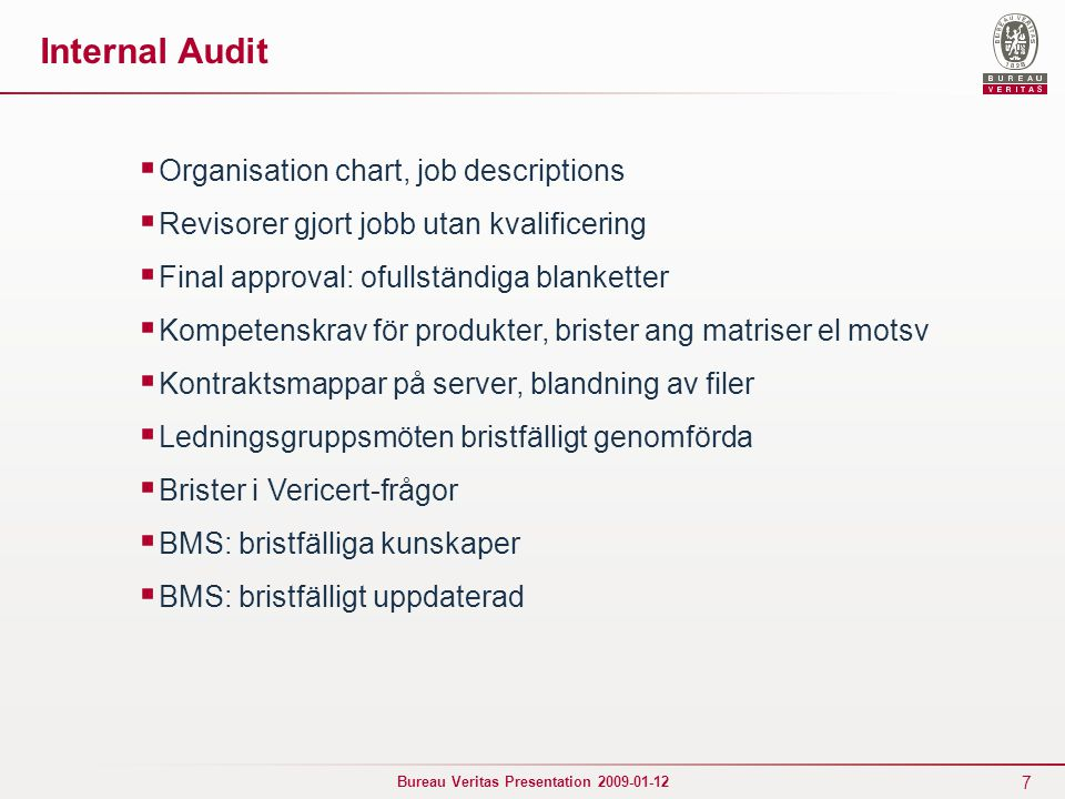7 Bureau Veritas Presentation 2009-01-12 Internal Audit  Organisation chart, job descriptions  Revisorer gjort jobb utan kvalificering  Final appro