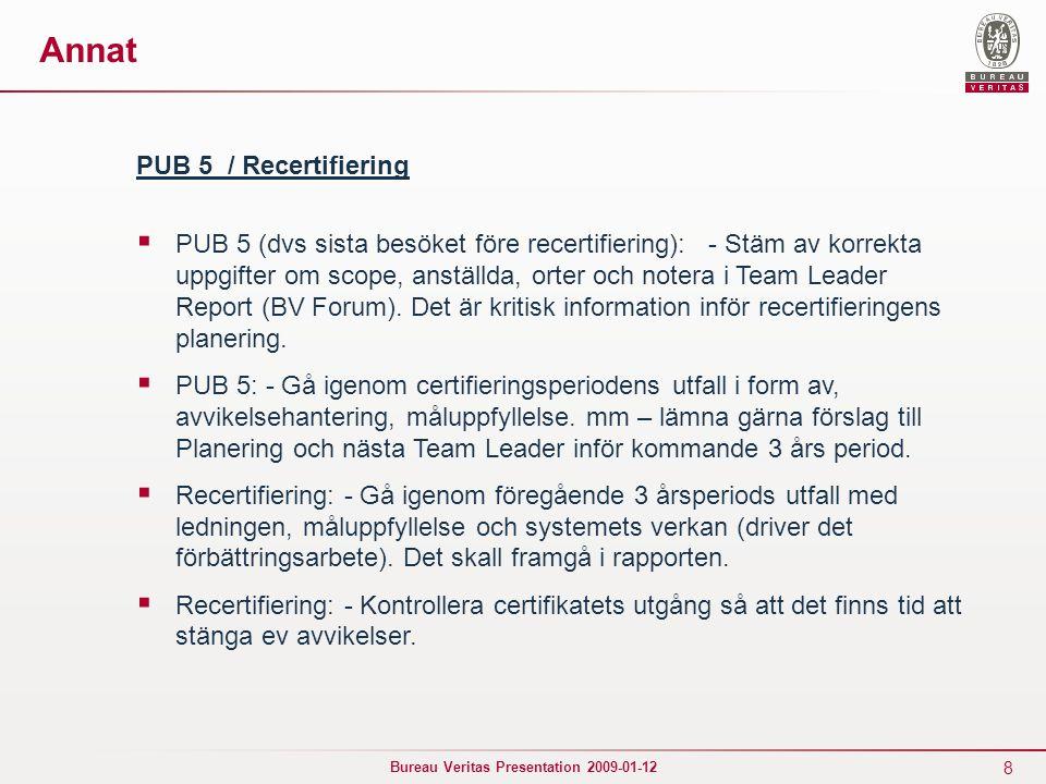 8 Bureau Veritas Presentation 2009-01-12 Annat PUB 5 / Recertifiering  PUB 5 (dvs sista besöket före recertifiering): - Stäm av korrekta uppgifter om scope, anställda, orter och notera i Team Leader Report (BV Forum).