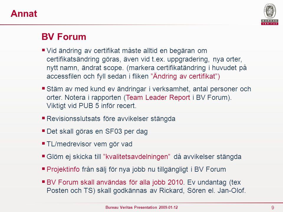 9 Bureau Veritas Presentation 2009-01-12 BV Forum  Vid ändring av certifikat måste alltid en begäran om certifikatsändring göras, även vid t.ex. uppg