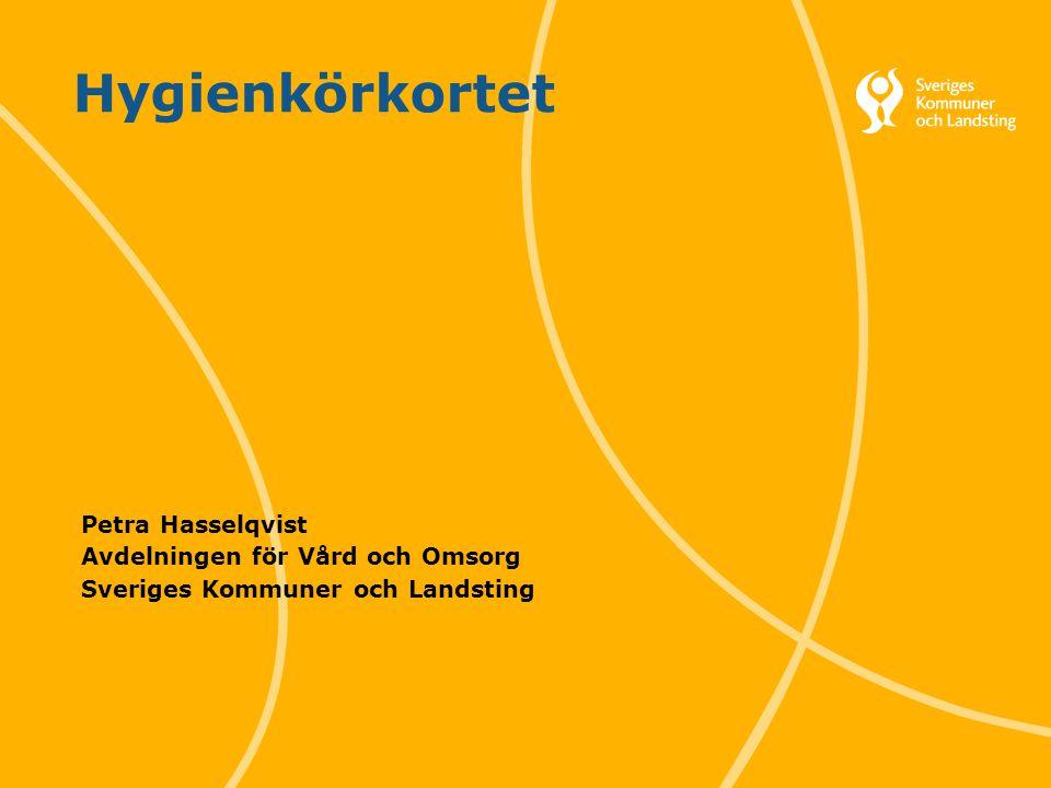 1 Hygienkörkortet Petra Hasselqvist Avdelningen för Vård och Omsorg Sveriges Kommuner och Landsting