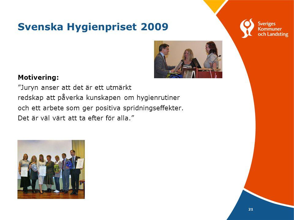 """21 Svenska Hygienpriset 2009 Motivering: """"Juryn anser att det är ett utmärkt redskap att påverka kunskapen om hygienrutiner och ett arbete som ger pos"""