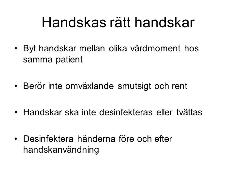 Handskas rätt handskar Byt handskar mellan olika vårdmoment hos samma patient Berör inte omväxlande smutsigt och rent Handskar ska inte desinfekteras eller tvättas Desinfektera händerna före och efter handskanvändning