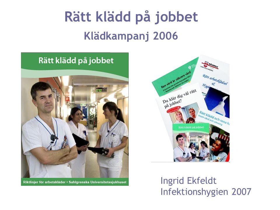 Rätt klädd på jobbet Klädkampanj 2006 Ingrid Ekfeldt Infektionshygien 2007
