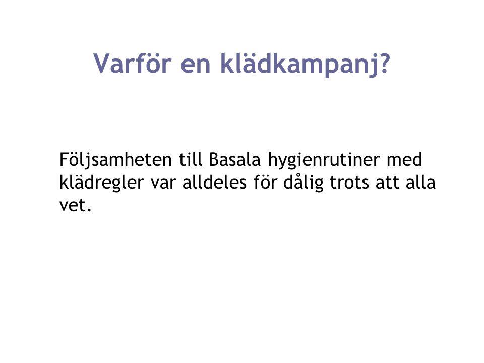 Klädkampanj inom SU Mål: Att öka följsamheten till basala hygienrutiner samt compliance till rådande klädkod och därigenom minska förekomsten av vårdrelaterade infektioner.