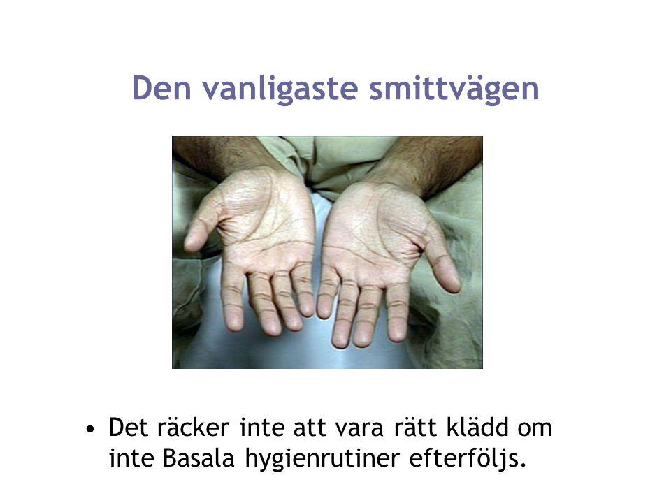 Den vanligaste smittvägen Det räcker inte att vara rätt klädd om inte Basala hygienrutiner efterföljs.