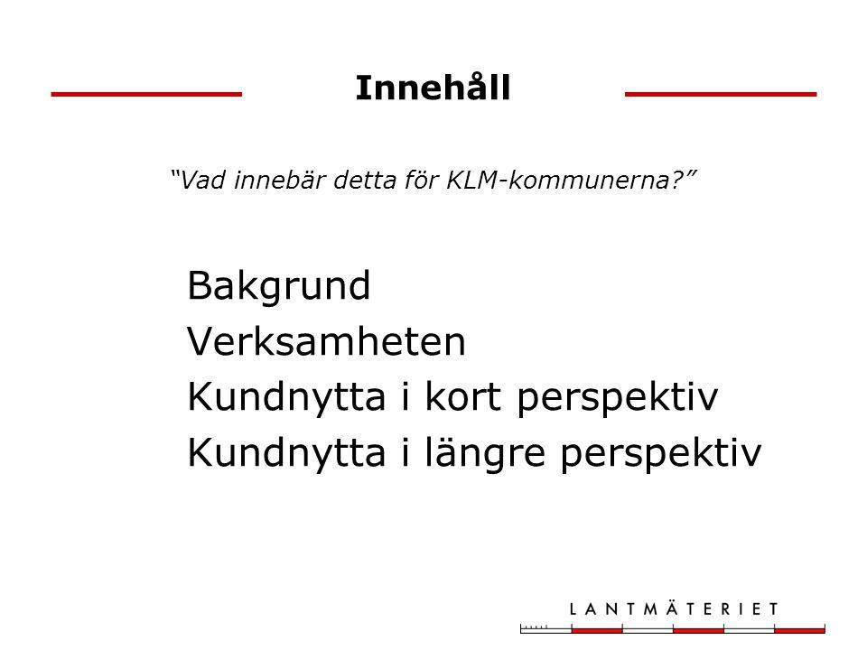 Innehåll Bakgrund Verksamheten Kundnytta i kort perspektiv Kundnytta i längre perspektiv Vad innebär detta för KLM-kommunerna