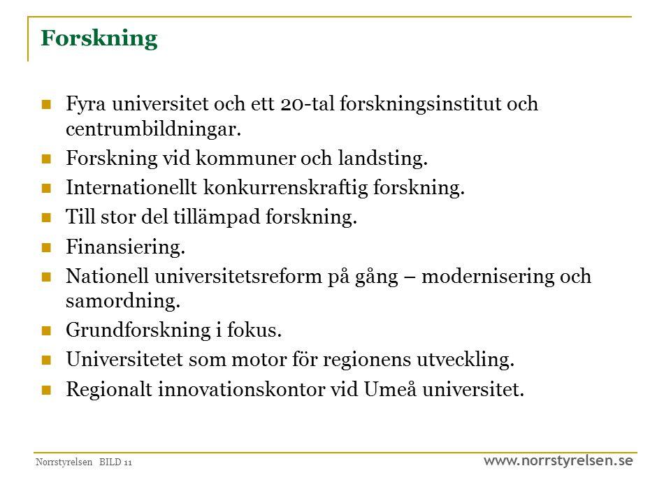 www.norrstyrelsen.se Norrstyrelsen BILD 11 Forskning Fyra universitet och ett 20-tal forskningsinstitut och centrumbildningar. Forskning vid kommuner