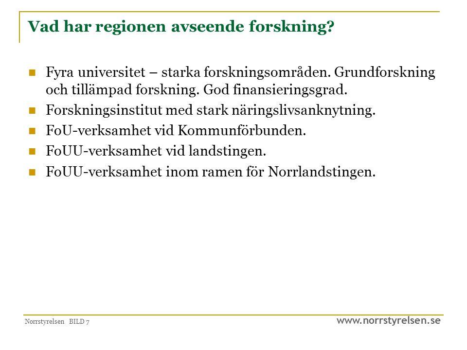www.norrstyrelsen.se Norrstyrelsen BILD 7 Vad har regionen avseende forskning? Fyra universitet – starka forskningsområden. Grundforskning och tillämp