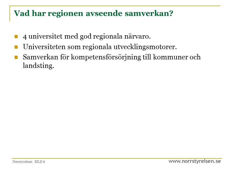 www.norrstyrelsen.se Norrstyrelsen BILD 8 Vad har regionen avseende samverkan? 4 universitet med god regionala närvaro. Universiteten som regionala ut