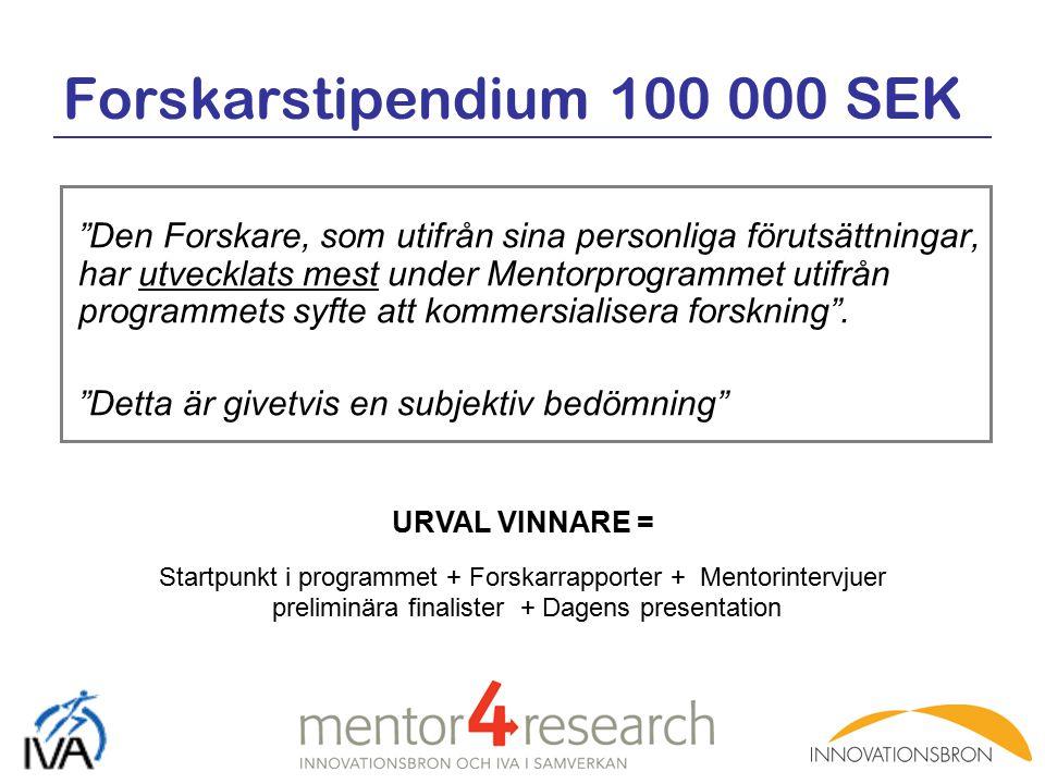 Forskarstipendium 100 000 SEK Den Forskare, som utifrån sina personliga förutsättningar, har utvecklats mest under Mentorprogrammet utifrån programmets syfte att kommersialisera forskning .