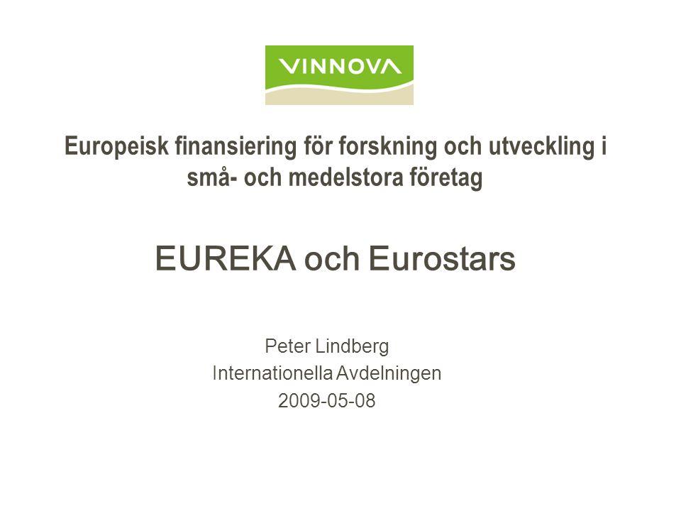 Europeisk finansiering för forskning och utveckling i små- och medelstora företag EUREKA och Eurostars Peter Lindberg Internationella Avdelningen 2009-05-08